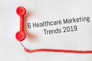 6 Healthcare Marketing Trends 2019